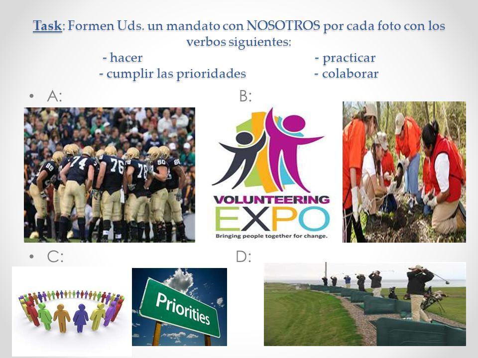 Task: Formen Uds. un mandato con NOSOTROS por cada foto con los verbos siguientes: - hacer - practicar - cumplir las prioridades - colaborar