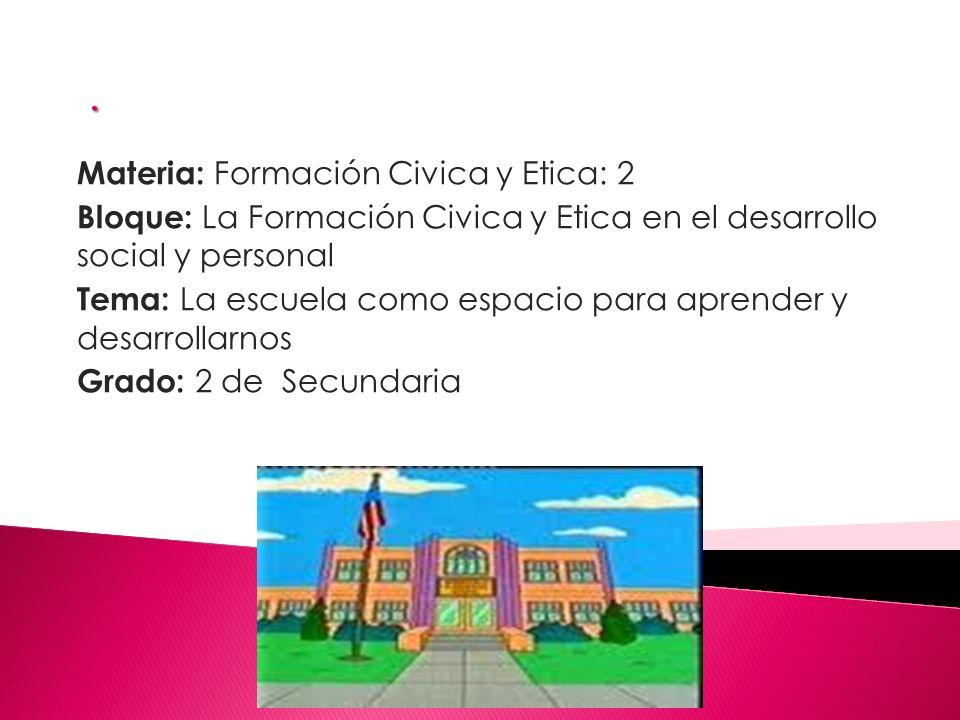 . Materia: Formación Civica y Etica: 2