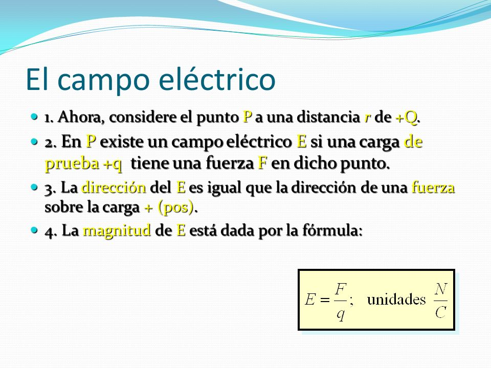 El campo eléctrico 1. Ahora, considere el punto P a una distancia r de +Q.