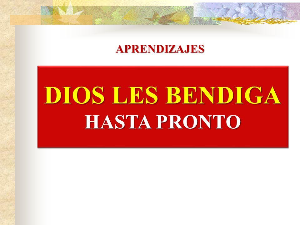APRENDIZAJES DIOS LES BENDIGA HASTA PRONTO