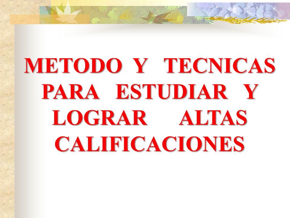METODO Y TECNICAS PARA ESTUDIAR Y LOGRAR ALTAS CALIFICACIONES