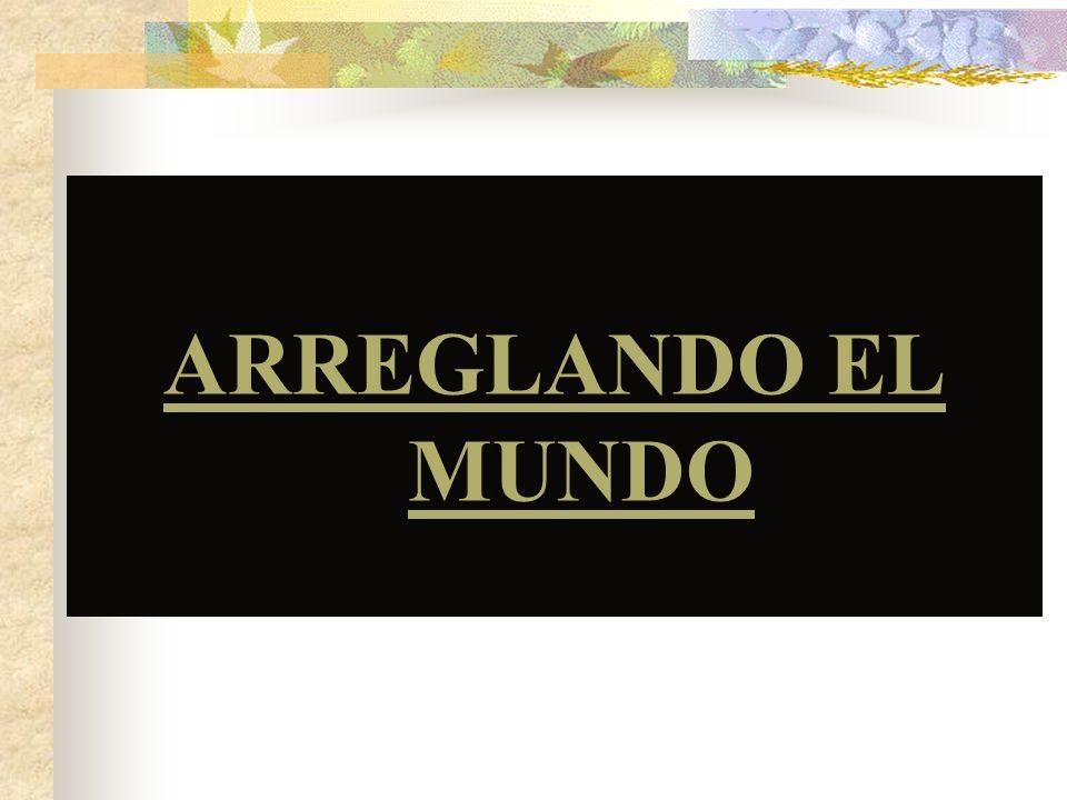 ARREGLANDO EL MUNDO