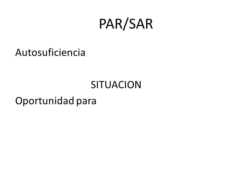PAR/SAR Autosuficiencia SITUACION Oportunidad para