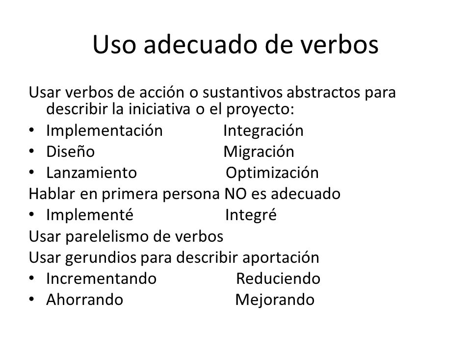 Uso adecuado de verbos Usar verbos de acción o sustantivos abstractos para describir la iniciativa o el proyecto:
