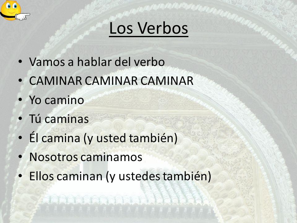 Los Verbos Vamos a hablar del verbo CAMINAR CAMINAR CAMINAR Yo camino