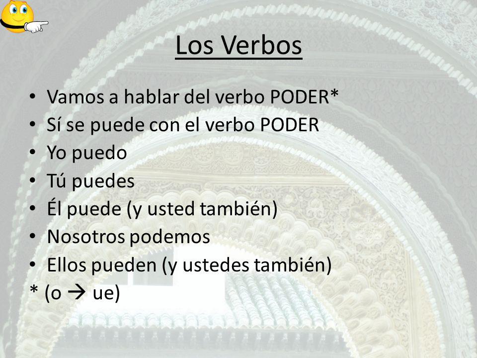 Los Verbos Vamos a hablar del verbo PODER*