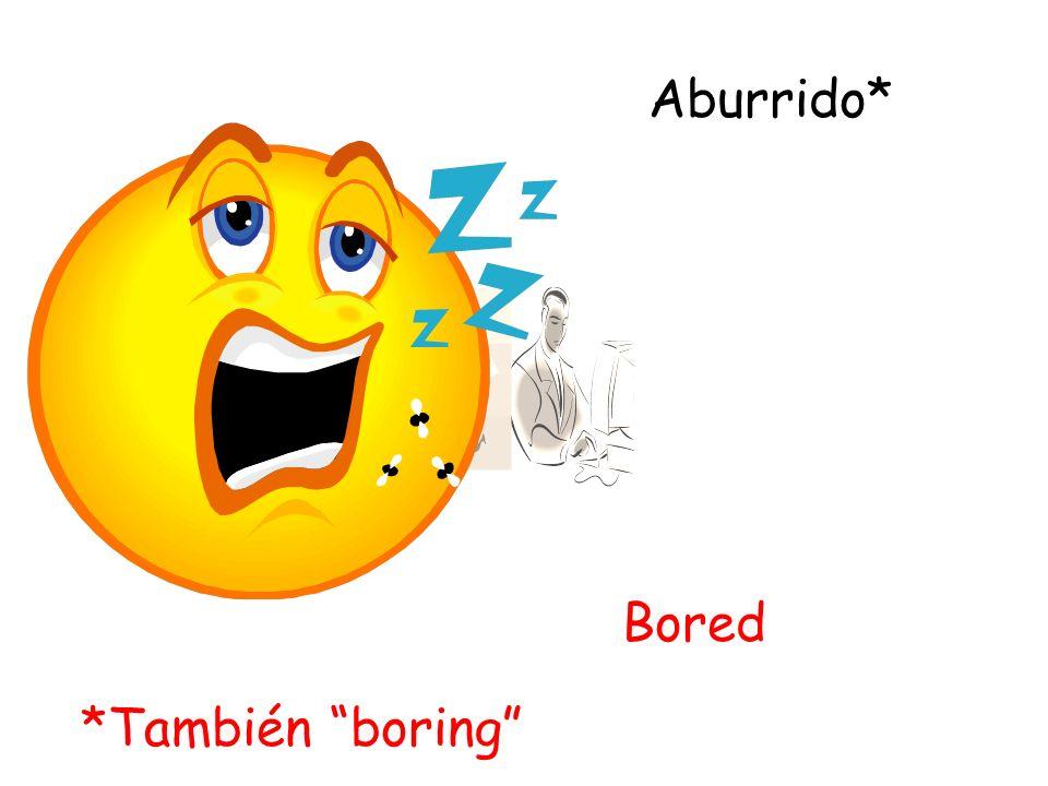 Aburrido* Bored *También boring