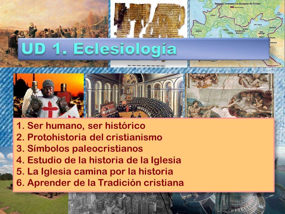 UD 1. Eclesiología 1. Ser humano, ser histórico