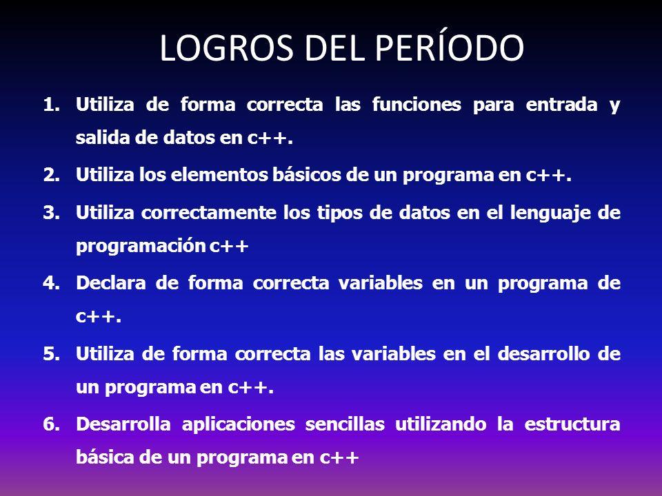 LOGROS DEL PERÍODO Utiliza de forma correcta las funciones para entrada y salida de datos en c++.