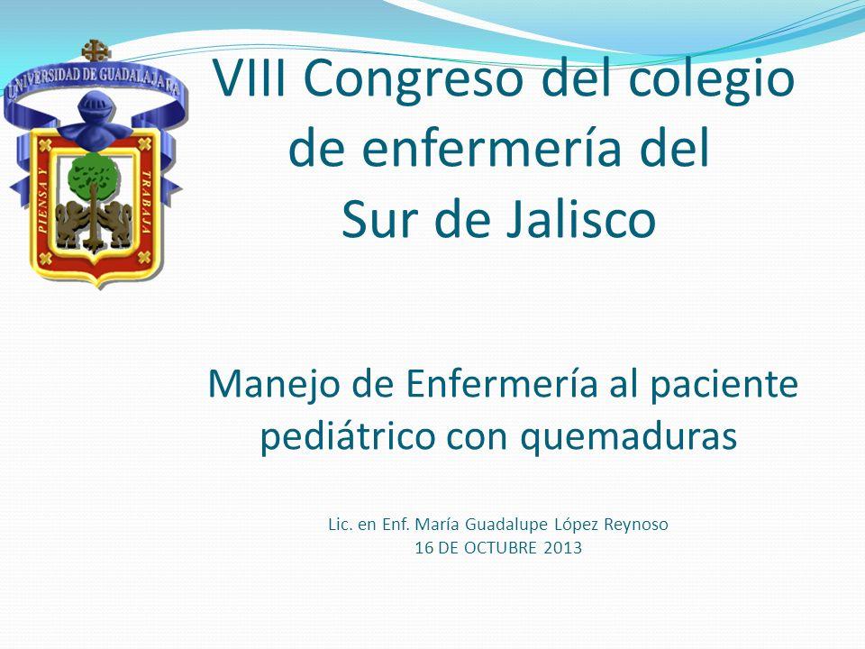 VIII Congreso del colegio de enfermería del Sur de Jalisco Manejo de Enfermería al paciente pediátrico con quemaduras Lic.