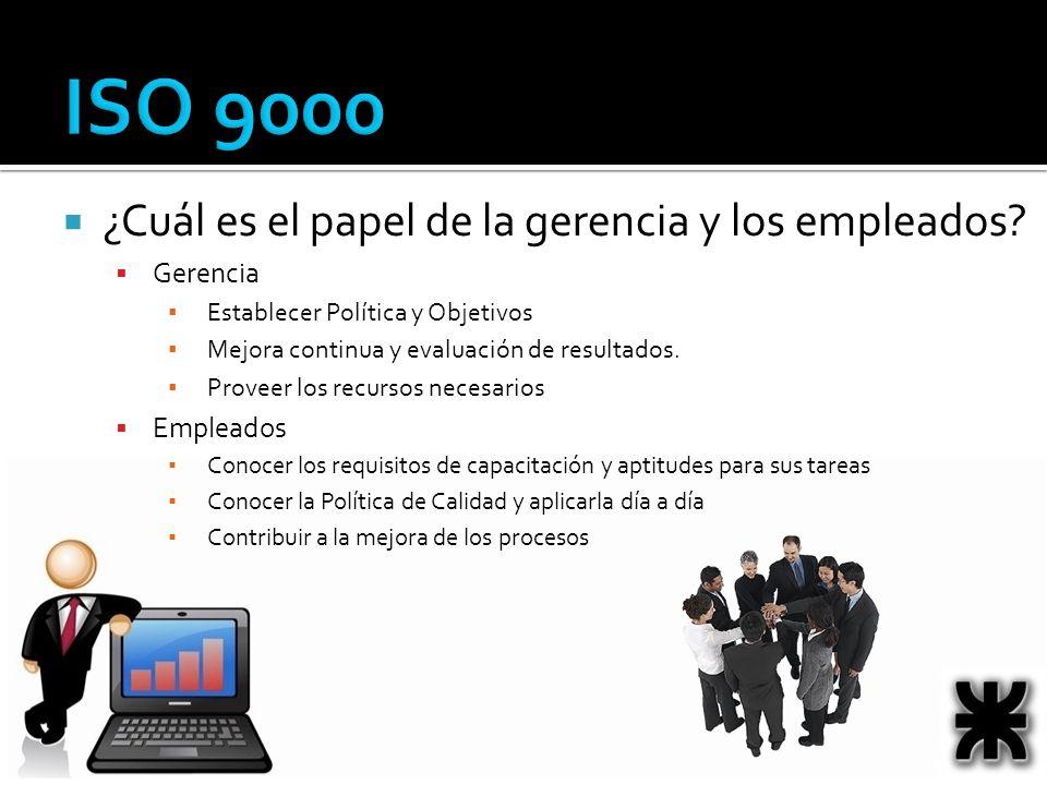 ISO 9000 ¿Cuál es el papel de la gerencia y los empleados Gerencia