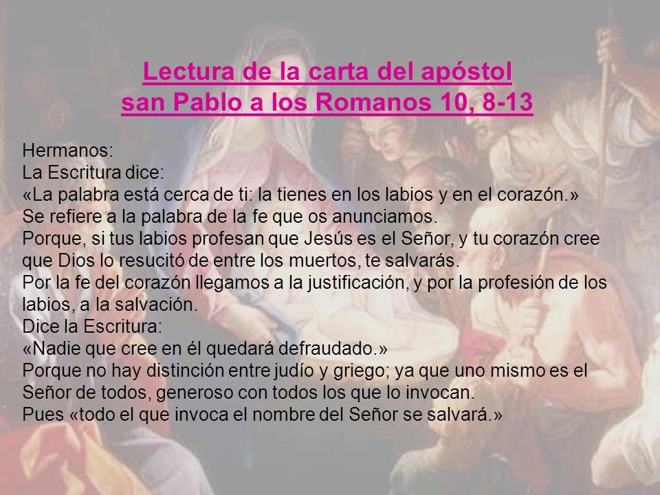 Lectura de la carta del apóstol san Pablo a los Romanos 10, 8-13