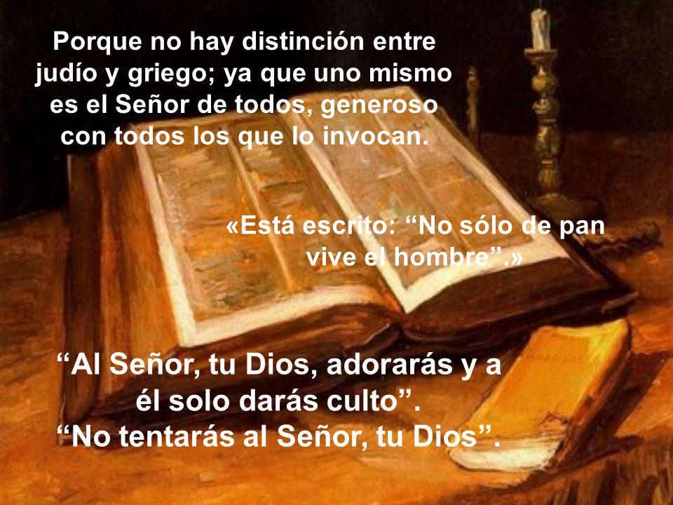 Al Señor, tu Dios, adorarás y a él solo darás culto .