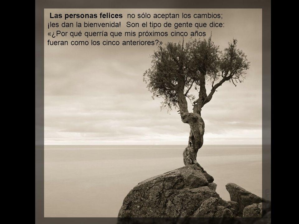 Las personas felices no sólo aceptan los cambios;