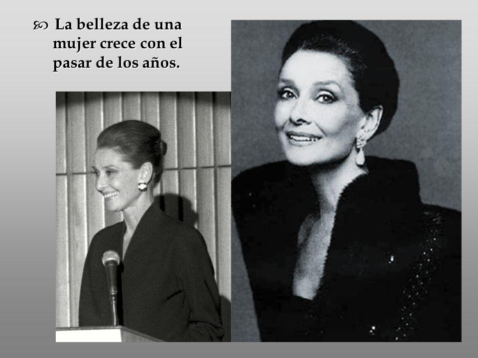 La belleza de una mujer crece con el pasar de los años.