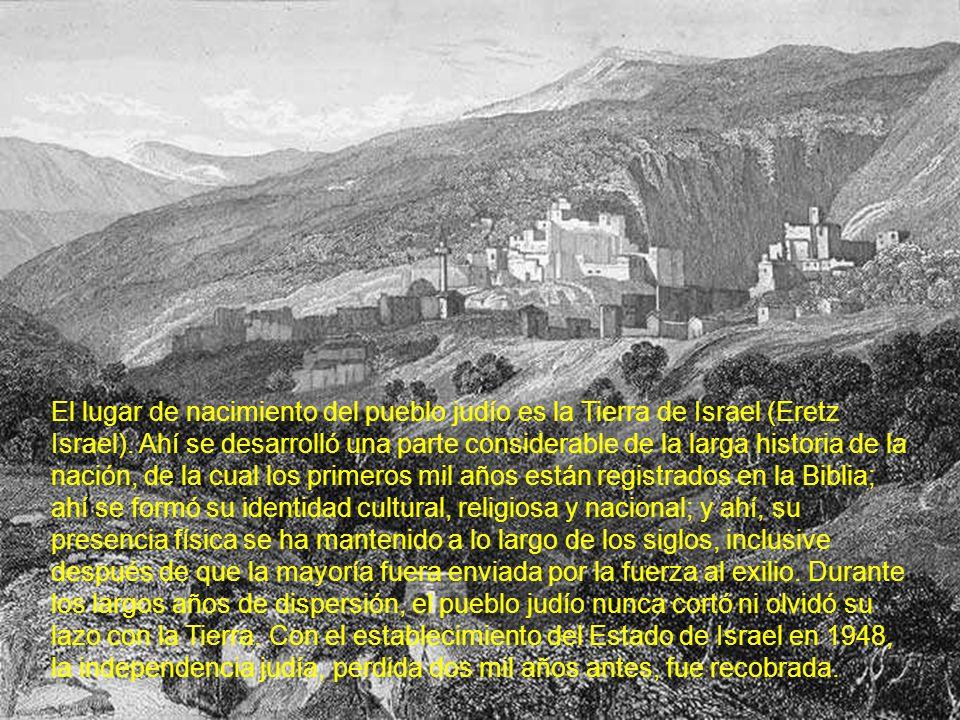 El lugar de nacimiento del pueblo judío es la Tierra de Israel (Eretz Israel).