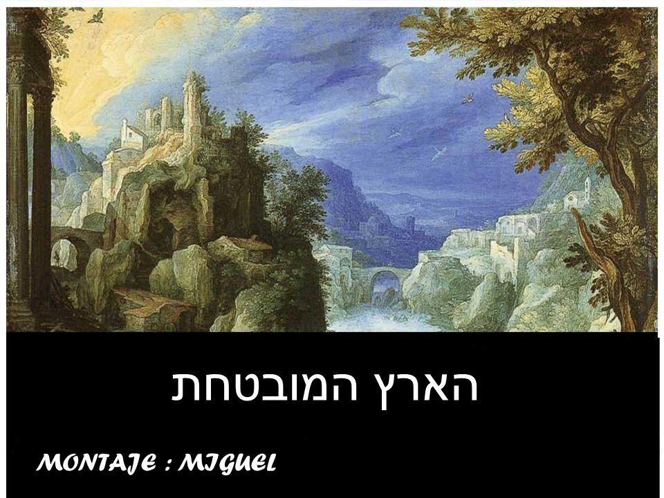 הארץ המובטחת MONTAJE : MIGUEL