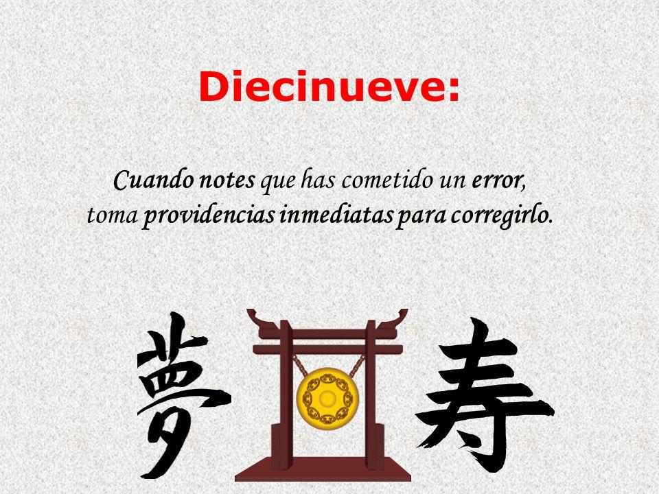 Diecinueve: Cuando notes que has cometido un error, toma providencias inmediatas para corregirlo.
