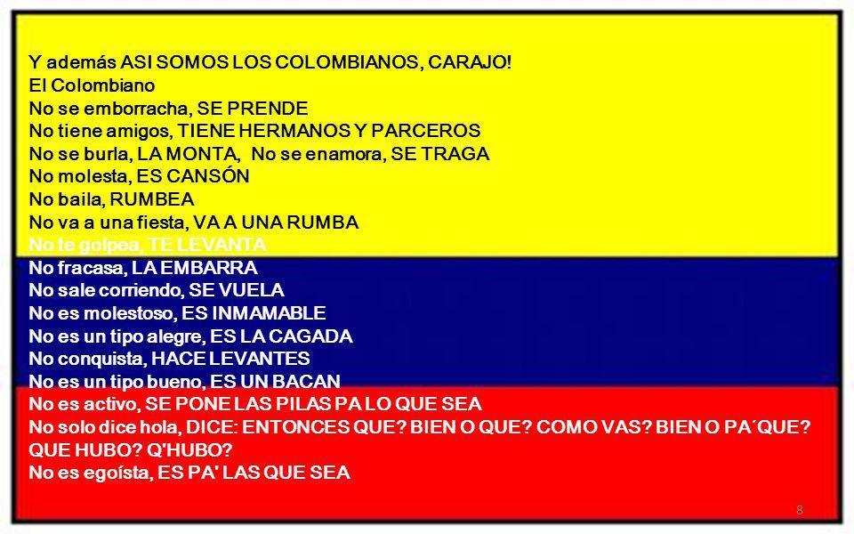 Y además ASI SOMOS LOS COLOMBIANOS, CARAJO! El Colombiano