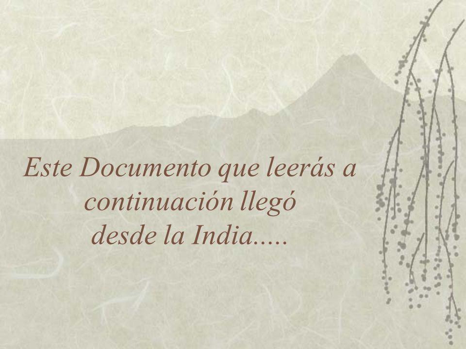 Este Documento que leerás a continuación llegó desde la India.....