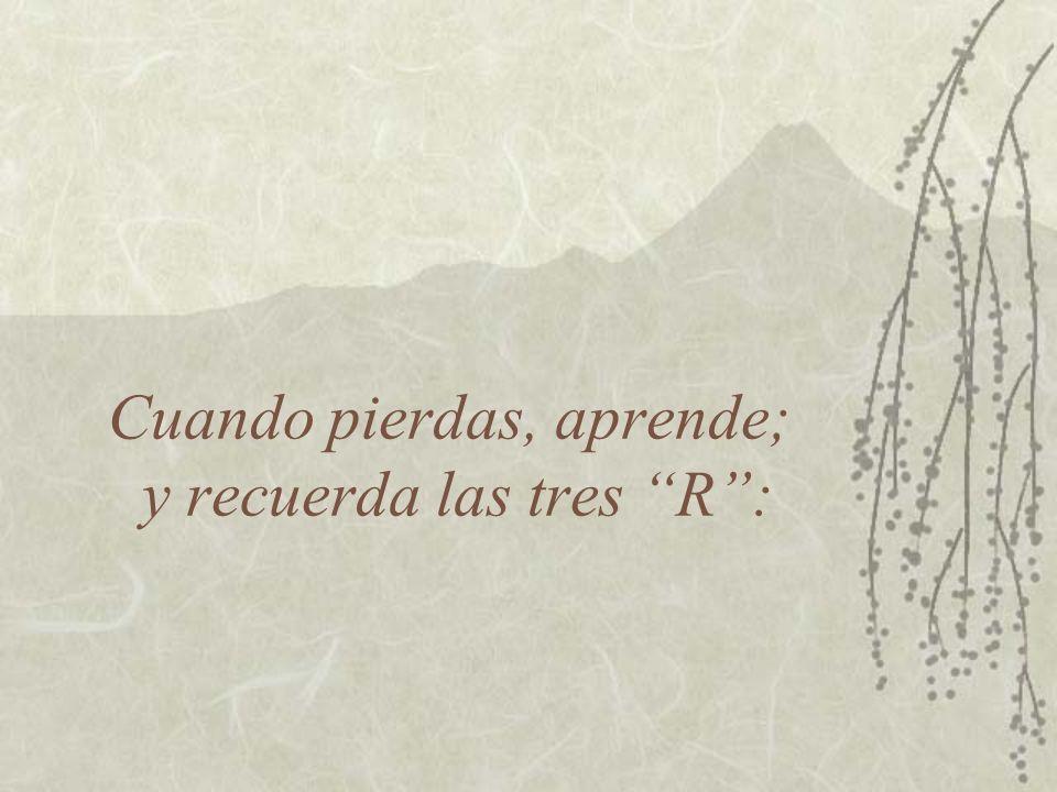 Cuando pierdas, aprende; y recuerda las tres R :