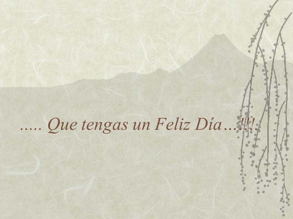 ..... Que tengas un Feliz Día…!!!.