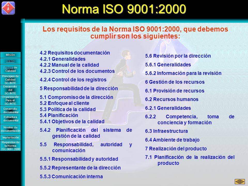 Norma ISO 9001:2000 Los requisitos de la Norma ISO 9001:2000, que debemos cumplir son los siguientes: