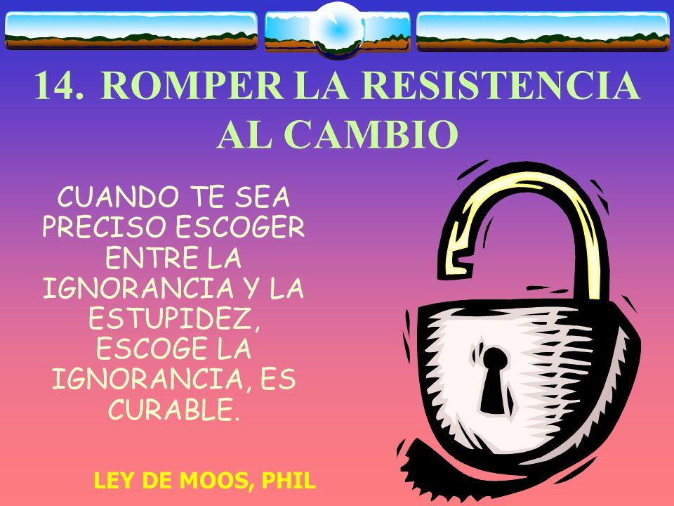 14. ROMPER LA RESISTENCIA AL CAMBIO