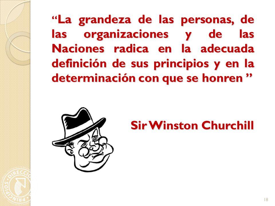 La grandeza de las personas, de las organizaciones y de las Naciones radica en la adecuada definición de sus principios y en la determinación con que se honren