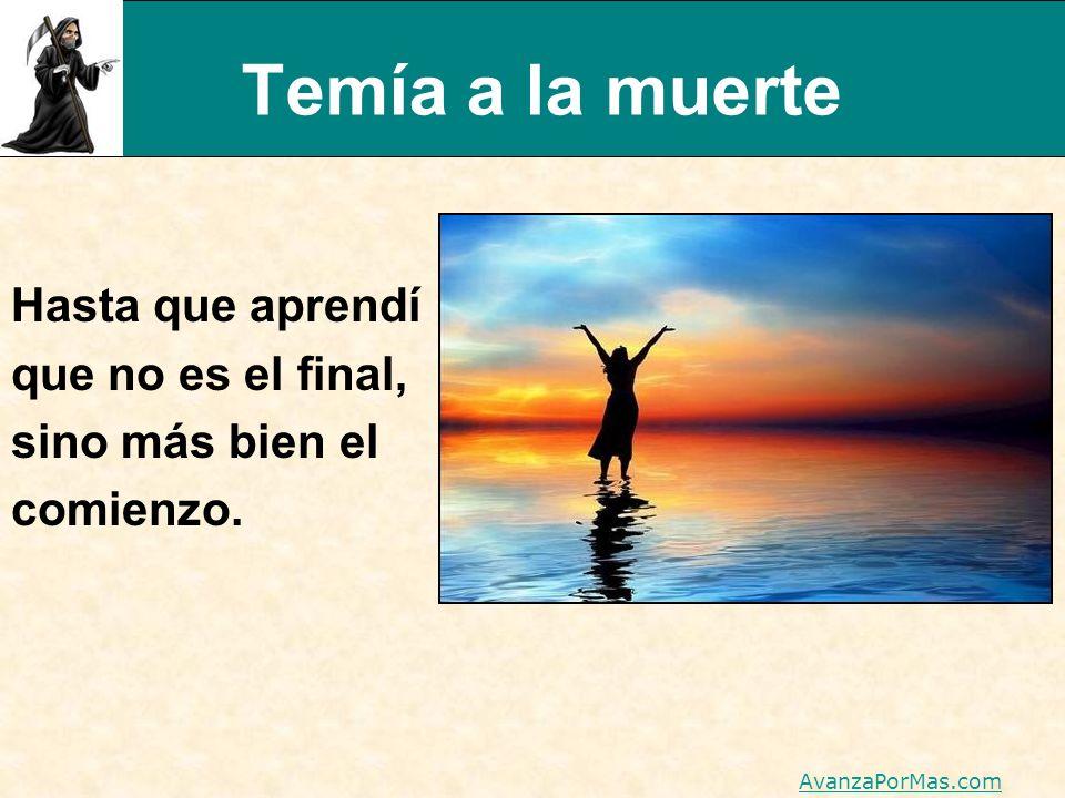 Temía a la muerte Hasta que aprendí que no es el final, sino más bien el comienzo. AvanzaPorMas.com