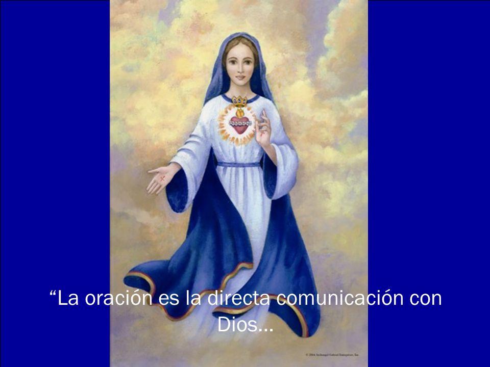 La oración es la directa comunicación con Dios…