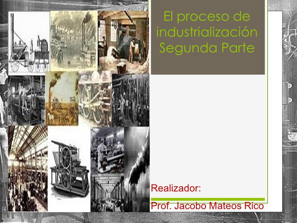El proceso de industrialización Segunda Parte