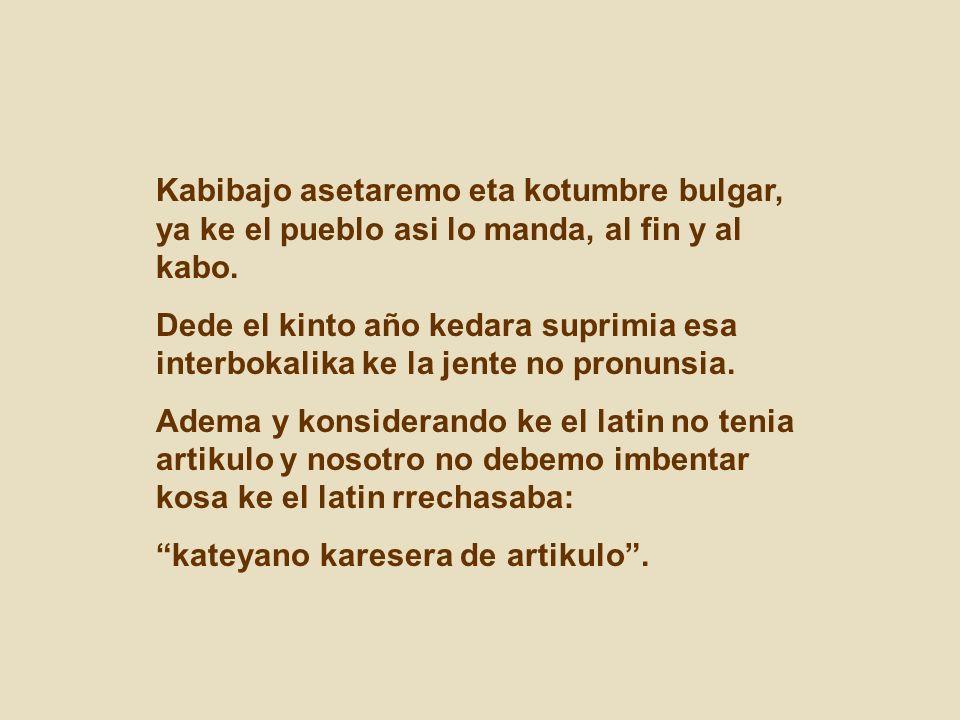 Kabibajo asetaremo eta kotumbre bulgar, ya ke el pueblo asi lo manda, al fin y al kabo.