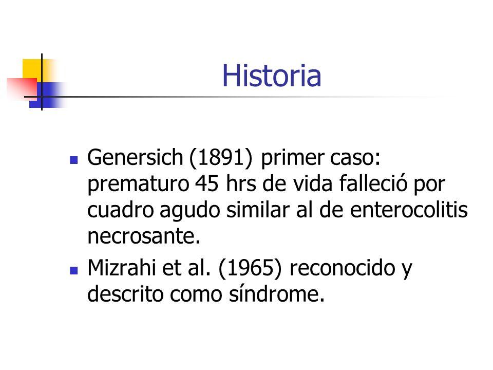 Historia Genersich (1891) primer caso: prematuro 45 hrs de vida falleció por cuadro agudo similar al de enterocolitis necrosante.
