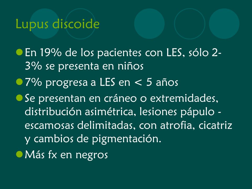 Lupus discoide En 19% de los pacientes con LES, sólo 2-3% se presenta en niños. 7% progresa a LES en < 5 años.