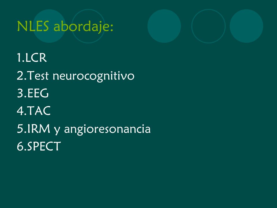 NLES abordaje: 1.LCR 2.Test neurocognitivo 3.EEG 4.TAC