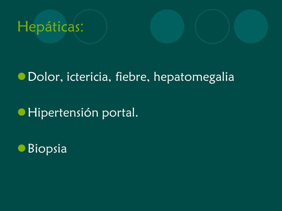 Hepáticas: Dolor, ictericia, fiebre, hepatomegalia