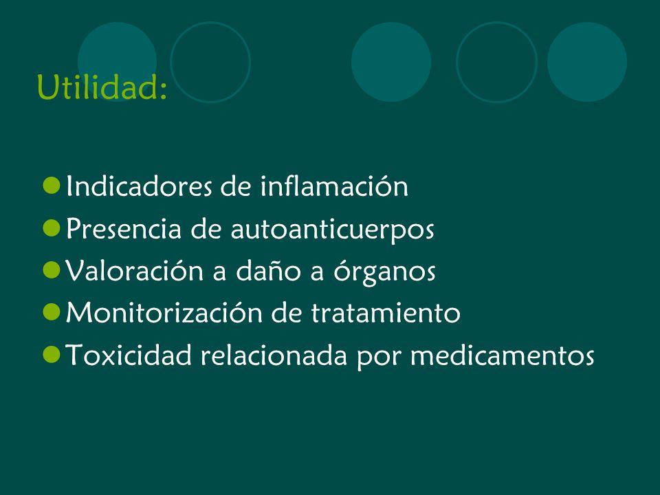 Utilidad: Indicadores de inflamación Presencia de autoanticuerpos