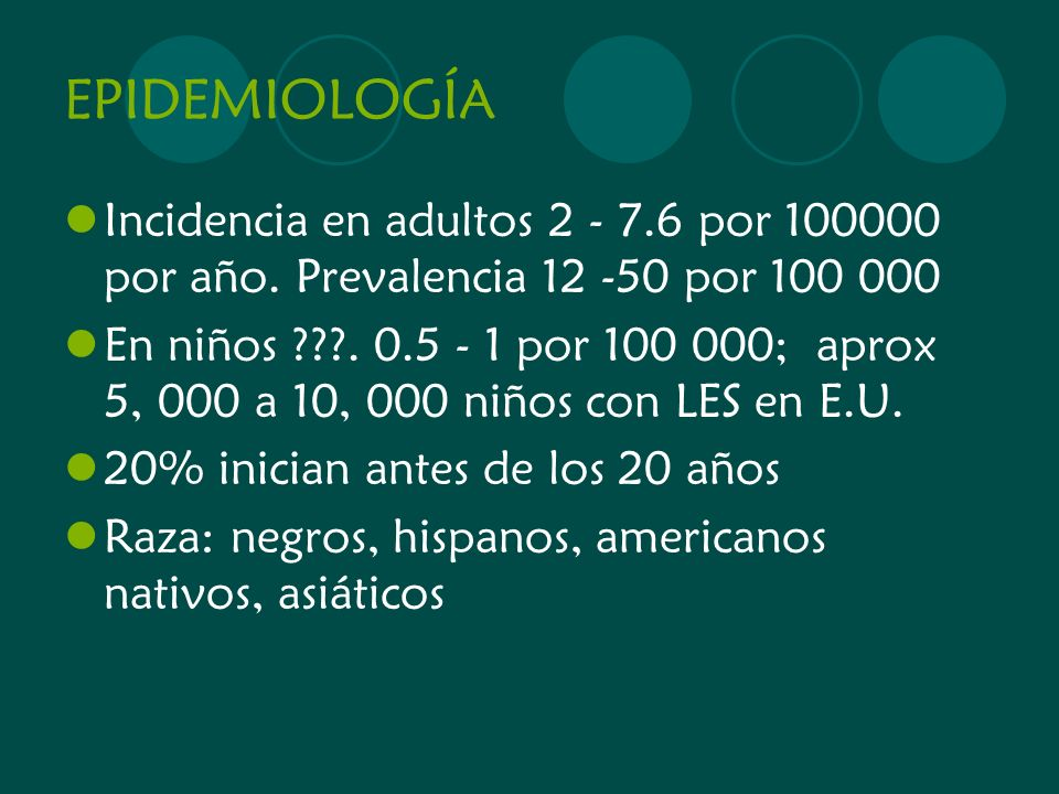 EPIDEMIOLOGÍA Incidencia en adultos 2 - 7.6 por 100000 por año. Prevalencia 12 -50 por 100 000.