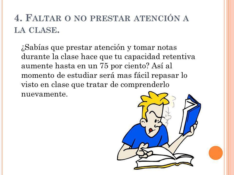 4. Faltar o no prestar atención a la clase.