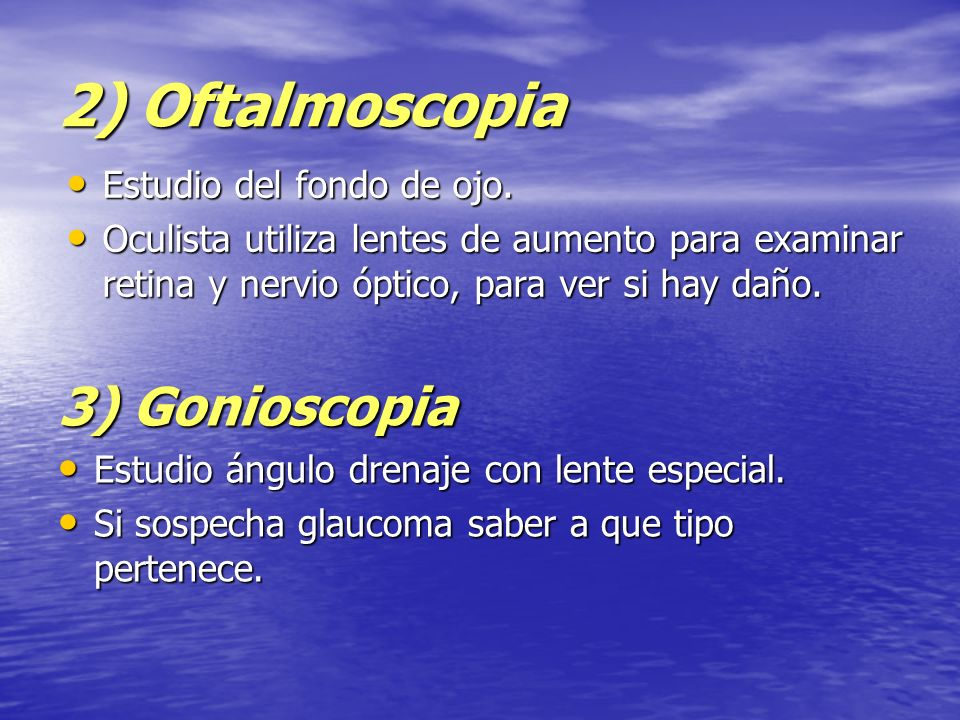 2) Oftalmoscopia 3) Gonioscopia Estudio del fondo de ojo.