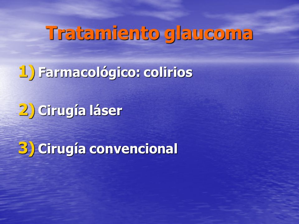 Tratamiento glaucoma Farmacológico: colirios Cirugía láser
