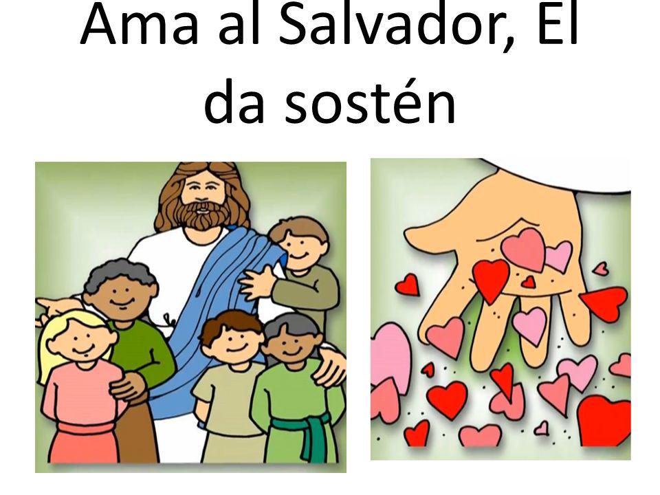 Ama al Salvador, Él da sostén