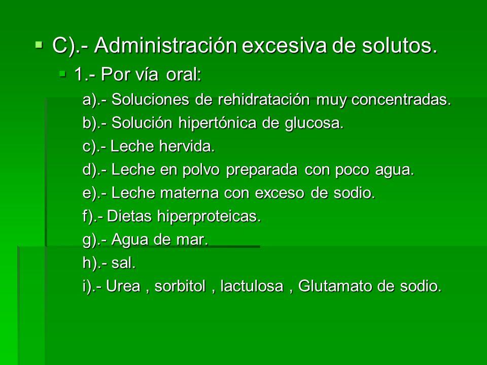 C).- Administración excesiva de solutos.