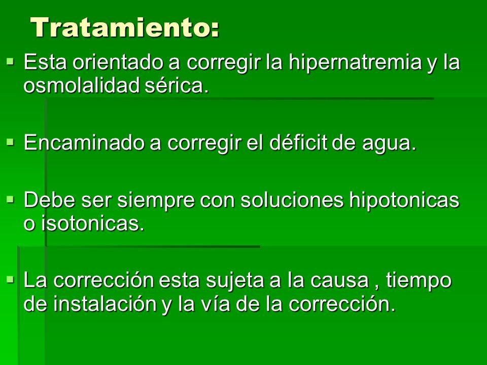 Tratamiento: Esta orientado a corregir la hipernatremia y la osmolalidad sérica. Encaminado a corregir el déficit de agua.