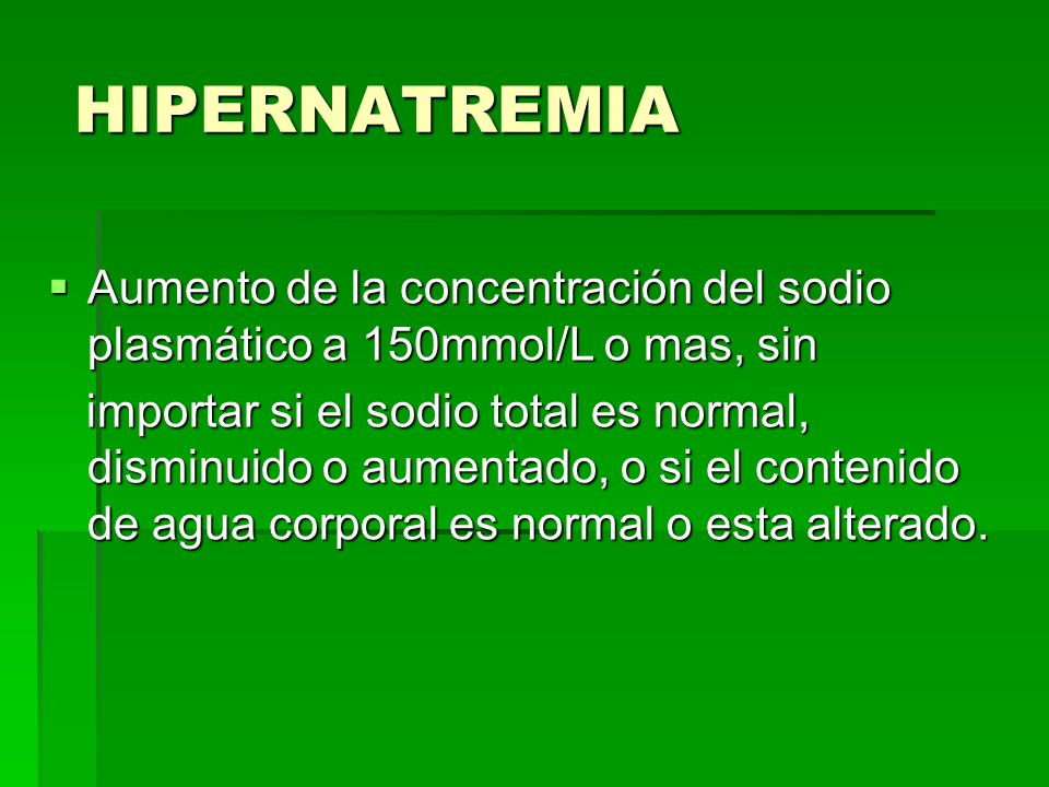 HIPERNATREMIA Aumento de la concentración del sodio plasmático a 150mmol/L o mas, sin.