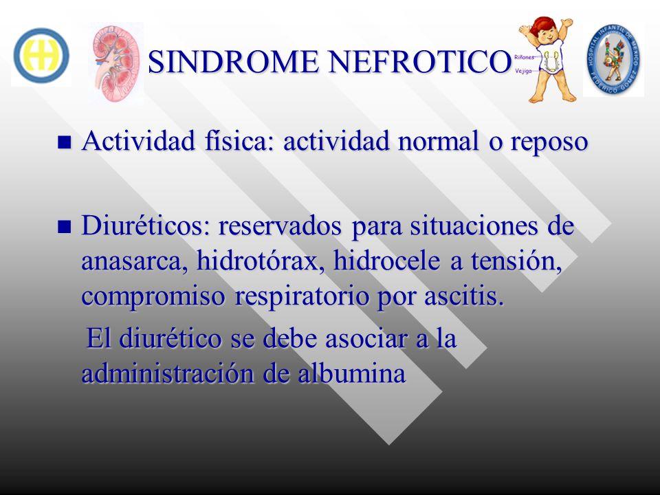 SINDROME NEFROTICO Actividad física: actividad normal o reposo