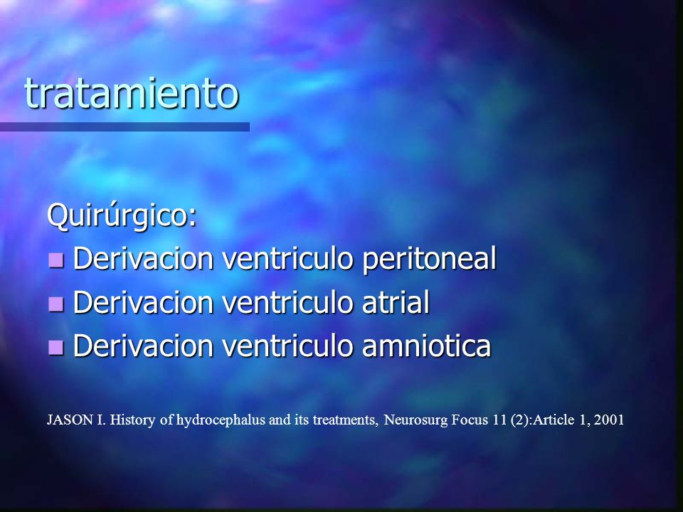 tratamiento Quirúrgico: Derivacion ventriculo peritoneal