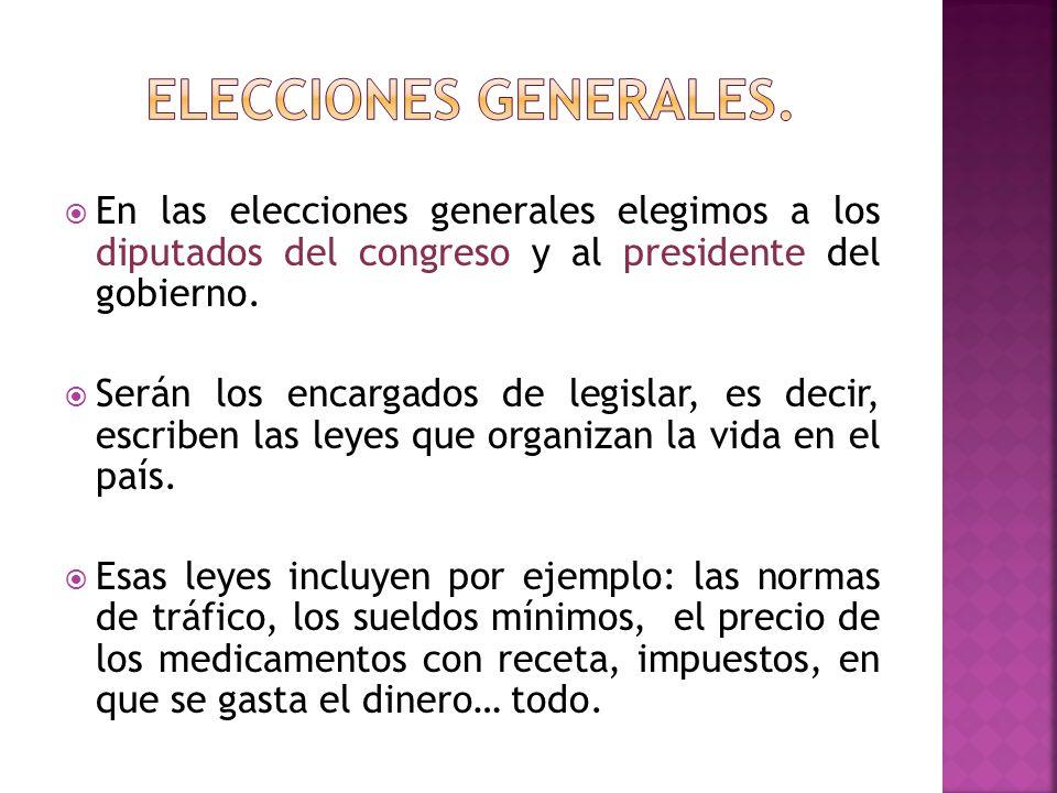 ELECCIONES GENERALES. En las elecciones generales elegimos a los diputados del congreso y al presidente del gobierno.