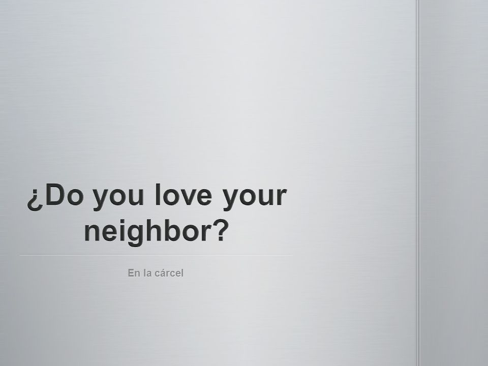 ¿Do you love your neighbor